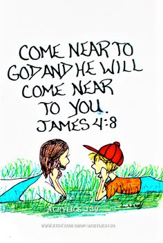 """""""Come near to God and he will come near to you."""" James 4:8 (Scripture doodle of encouragement, Bible art journaling, Sunday School, Bible Study, Children's Church, VBS, Youth Group, Men's Ministries, Bible Camp, Men's Retreat, Devotional)"""