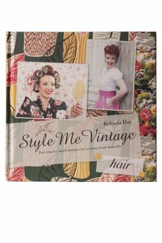 Style Me Vintage - HAIR Easy step-by-step techniques for creating classic hairstyles