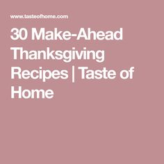 30 Make-Ahead Thanksgiving Recipes | Taste of Home