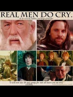 Real men, wizards, hobbits, and kings of Gondor do cry.