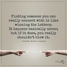Finding someone you can really connect with is like winning the lottery. - http://themindsjournal.com/finding-someone-you-can-really-connect-with-is-like-winning-the-lottery/