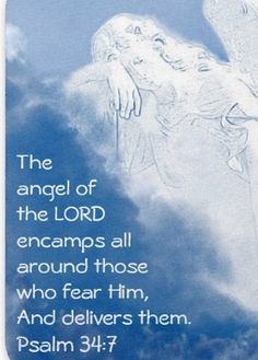 The Angel of The Lord encamps around those who fear Him. Psalm 34:7.  Fear of The Lord is the beginning of Wisdom. Proverbs 9:10. Do not neglect to show hospitality to strangers, for by this some have entertained angels without knowing it. Hebrews 13:2.