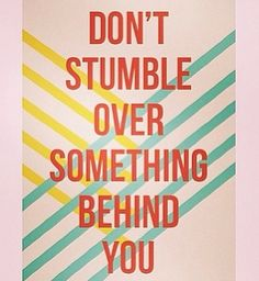 Don't stumble on your past