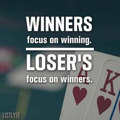 Winners focus on winning. Loser's focus on winners. - Eric Thomas