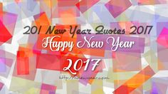 New Year Quotes 2017 – Here we present with you 200+ New Year Quotes 2017 with you, as you all know that new year is almost near and this is beginning of new year, new day, new start and everyone start this day with New Year Best Wishes, New Year …