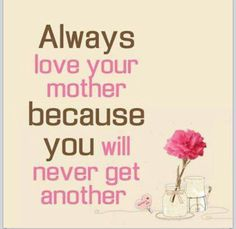Always love and respect your mom..♥
