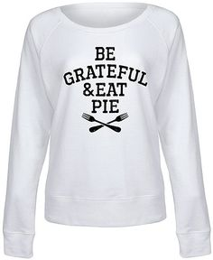 White 'Be Grateful & Eat Pie' Slouchy Pullover