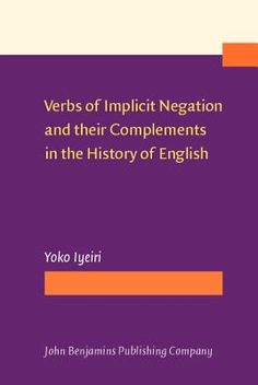 Verbs of implicit negation and their complements in the history of English / Yoko Iyeiri - Amsterdam ; Philadelphia : John Benjamins, cop. 2010
