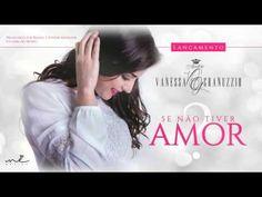 LANÇAMENTO 2015  - Se não tiver Amor - Vanessa Granuzzio - CD Som do Tro...