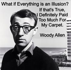 Woody Allen Quote. Inspiration, funny.