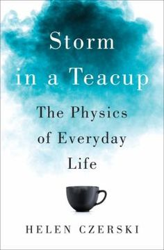 Storm in a teacup ; the physics of everyday life. This book is still being acquired by libraries in SAILS, but it is listed in the online catalog already. Place your hold now to get your name on the list!