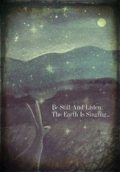 Be Still And Listen.The Earth Is Singing. (print by karendavis) (Love the painting and the words. The Words, Citation Nature, Affirmations, Beautiful Words, Beautiful Images, In This World, Decir No, Quotes To Live By, Be Still Quotes