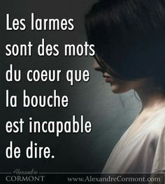 Tears are the words of the heart that the mouth are incapable of saying Book Quotes, Words Quotes, Life Quotes, Sayings, Quotes Quotes, French Quotes, Spanish Quotes, Famous Books, Positive Inspiration