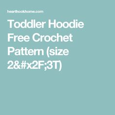 Toddler Hoodie Free Crochet Pattern (size 2/3T)