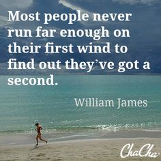"""Most people never run far enough on their first wind to find out they've got a second."" - William James #fitness #running #motivation"