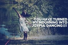 You have turned my mourning into Joyful dancing ~Psalms God Is Amazing, God Is Good, Scripture Quotes, Bible Verses, Scriptures, Psalm 30, Give Me Jesus, In Christ Alone, How He Loves Us