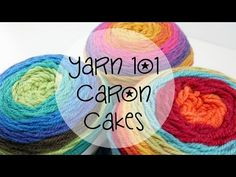 Yarn 101 Caron Cakes, Episode 333 - YouTube