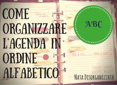 Nata disorganizzata: Come organizzare l'agenda: in ordine alfabetico Home Binder, Desperate Housewives, Binder Organization, Smash Book, Filofax, Getting Organized, Bujo, Bullet Journal, Stress