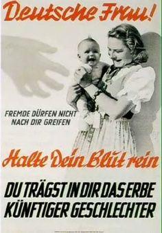 """German WW2 """"German woman! Don't let a foreigner have you. Hold onto your pure bloodline... Halte dein Blut rein. Es ist nicht nur dein. Es kommt weit her. Es fließt weit hin. Es ist von tausend Ahnen schwer, und alle Zukunft strömt darin. Halte rein das Kleid deiner Unsterblichkeit."""