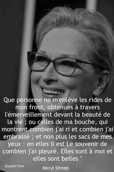 Que personne ne m'enlève les rides de mon front Great Quotes, Me Quotes, Inspirational Quotes, Merryl Streep, Positive Inspiration, Sweet Words, My Mood, Positive Attitude, Positive Affirmations
