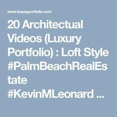 20 Architectual Videos : Luxury Portfolio  #PalmBeachRealEstate#KevinMLeonard#LuxuryAgent#PalmBeach#LuxuryPortfolio Luxury Portfolio, Loft Style, Palm Beach, Ale, Videos, Ale Beer, Ales, Beer