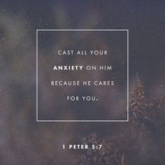 """""""casting all your anxiety upon him, because he careth for you."""" 1 Peter 5:7 ASV http://bible.com/12/1pe.5.7.asv"""