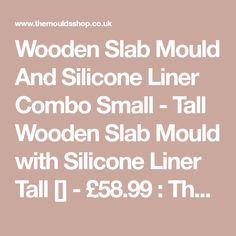 Wooden Slab Mould And Silicone Liner Combo Small - Tall Wooden Slab Mould with Silicone Liner Tall [] - £58.99 : The Moulds Shop, Silicone Moulds, Soap Moulds, 12 Cavity Moulds, Bath Bomb Moulds, Soap Cutters, Soap Stamps, 3D Molds, Soap Paints, Mica, Wooden Moulds, Loaf Moulds, Tray Moulds, Cup Cake Moulds.
