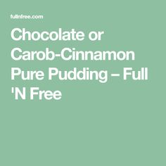 Chocolate or Carob-Cinnamon Pure Pudding – Full 'N Free Healthy Food, Healthy Recipes, Ripe Avocado, Unsweetened Almond Milk, Apple Butter, Cinnamon, Pudding, Pure Products, Chocolate