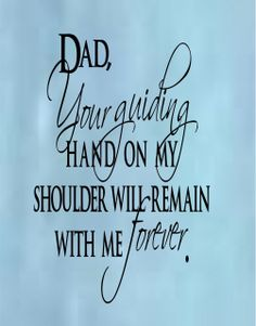 Wall Decals and Stickers - dad, your guiding hand on my shoulder Fathers Day Messages, Fathers Day Wishes, Wall Art For Sale, Golden Rule, Daughter Quotes, Good Good Father, Family Quotes, Vinyl Wall Decals, Great Quotes