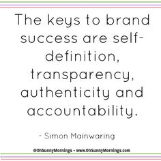 """""""The keys to brand success are self-definition, transparency, authenticity and accountability."""" - Simon Mainwaring"""