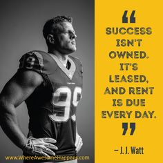 """""""Success isn't owned. It's leased and rent is due every day."""" - J. J. Watt #MotivationMonday"""