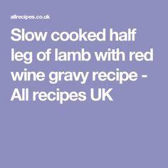 Slow cooked half leg of lamb with red wine gravy recipe - All recipes UK