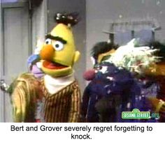 """""""Hey, Ernie, what's going on in-"""""""