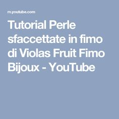 Tutorial Perle sfaccettate in fimo di Violas Fruit Fimo Bijoux - YouTube