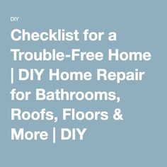 Checklist for a Trouble-Free Home | DIY Home Repair for Bathrooms, Roofs, Floors & More | DIY