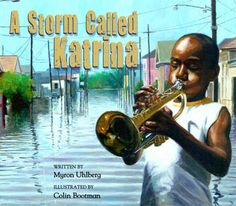 Uhlberg, M., & Bootman, C. (2011). A Storm Called Katrina. Atlanta, GA: Peachtree. A Storm Called Katrina tells the story of 10-year-old Louis Daniel and his family who live in New Orleans in the midst of Hurricane Katrina. The family finds their way to the Superdome where they wait out the storm with the rest of the city. When he loses his father in the crowd Louis Daniel uses his brass cornet to find him again.