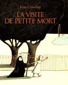 La visite de Petite Mort, texts and images by Kitty Crowther, Ed. Lutin Poche, December 2005