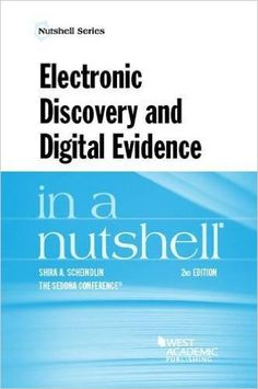 Electronic discovery and digital evidence : in a nutshell / Shira A. Scheindlin