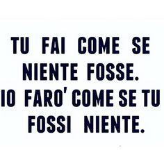 Italian Phrases, Italian Quotes, Favorite Quotes, Best Quotes, Quotes To Live By, Life Quotes, The Ugly Truth, Tumblr Quotes, Sentences