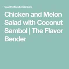 Chicken and Melon Salad with Coconut Sambol | The Flavor Bender
