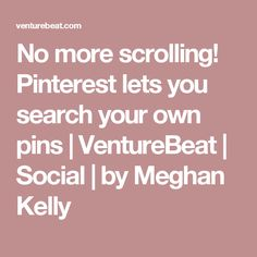 No more scrolling! Pinterest lets you search your own pins | VentureBeat | Social | by Meghan Kelly