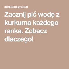 Zacznij pić wodę z kurkumą każdego ranka. Zobacz dlaczego! Healthy Lifestyle, Diy And Crafts, Manicure, Food And Drink, Health Fitness, Recipes, Beauty, Fit Foods, Bonsai