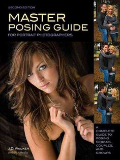Master Posing Guide For Portrait Photographers: A Complete Guide to Posing Singles, Couples, and Groups