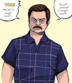 """Ron Swanson is a man who deserves to have his portrait hanging on every wall in America. Wait, wait, I worry what you just heard was, """"Ron Swanson's portrait should be on a lot of walls in America."""" What I said was, """"Ron Swanson's portrait should be on ALL walls in America."""" Do you understand?"""