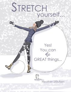 Rose Hill Designs by Heather Stillufsen   Page Liked · 10 hrs  ·        .. STRETCH yourself....Yes! You CAN do GREAT Things! -xx