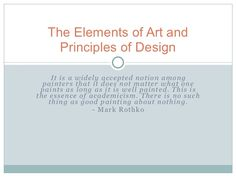 The Elements of Art and     Principles of Design     It is a widely accepted notion among  painters that it does not matte...