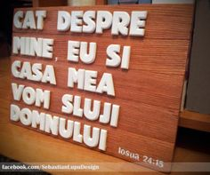 "Wood signs for your home with text : ""Cat despre mine eu si casa mea vom sluji Domnului "" in english - As for me and my house we will serve the Lord. facebook.com/SebastianLupuDesign"