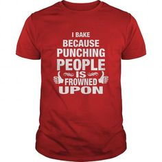 I Bake BECAUSE Punching Is Frowned UPON T Shirts, Hoodies. Check price ==► https://www.sunfrog.com/LifeStyle/I-Bake-BECAUSE-Punching-Is-Frowned-UPON-Red-Guys.html?41382 $19