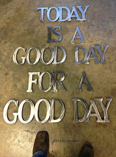 "Today is a Good Day for a Good Day~as seen on HGTV's Fixer Upper with Joanna & Chip Gaines. 7-3/4"" tall letters, and thickness (14 ga.) This set is for a 48"" sq. space. $165.00 plus tax in Texas. Shipping varies in price. These are powder coated. Any words or phrases, Family names,children names. Jimmy Don Holmes Stars Over Texas - JDH~Iron Designs 999 W. 4th St. Crawford, Texas 76638 Call or Text - 254 749 2925 www.starsovertexas.com"