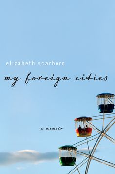 "Elizabeth Scarboro's book, ""My Foreign Cities"", is Named a ""Best Book of 2013"" by the San Francisco Chronicle and Library Journal, and was the receipient of the 2014 Chautauqua Prize!"